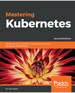 Mastering Kubernetes - Second Edition