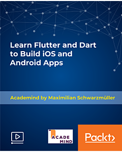 Learn Flutter and Dart to Build iOS and Android Apps [Video]
